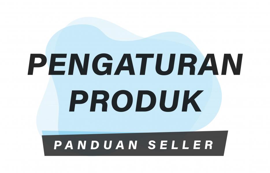 Panduan Seller: Penambahan Produk